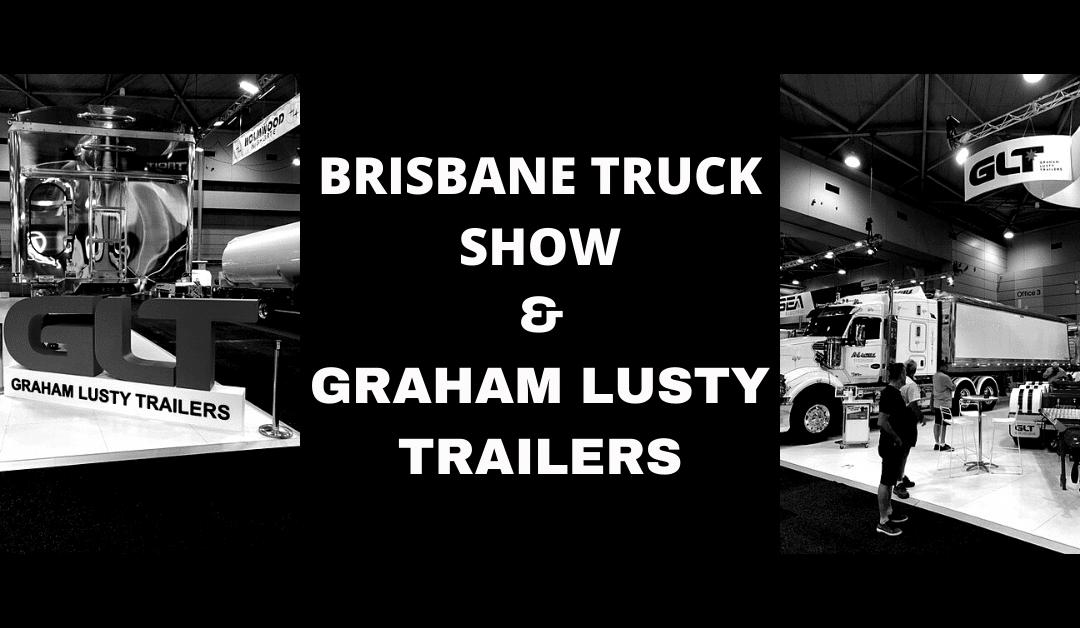 2021 Brisbane Truck Show & Graham Lusty Trailers